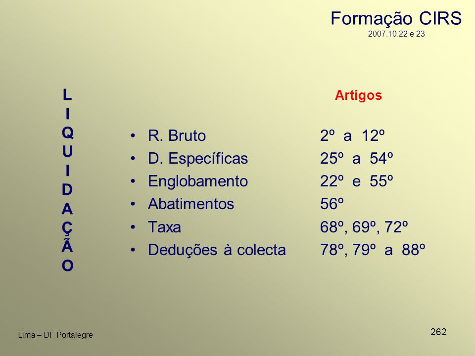 262 Lima – DF Portalegre LIQUIDAÇÃOLIQUIDAÇÃO Artigos R. Bruto2º a 12º D. Específicas25º a 54º Englobamento22º e 55º Abatimentos56º Taxa68º, 69º, 72º