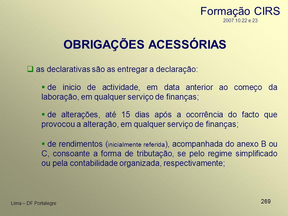 269 Lima – DF Portalegre OBRIGAÇÕES ACESSÓRIAS as declarativas são as entregar a declaração: de inicio de actividade, em data anterior ao começo da la
