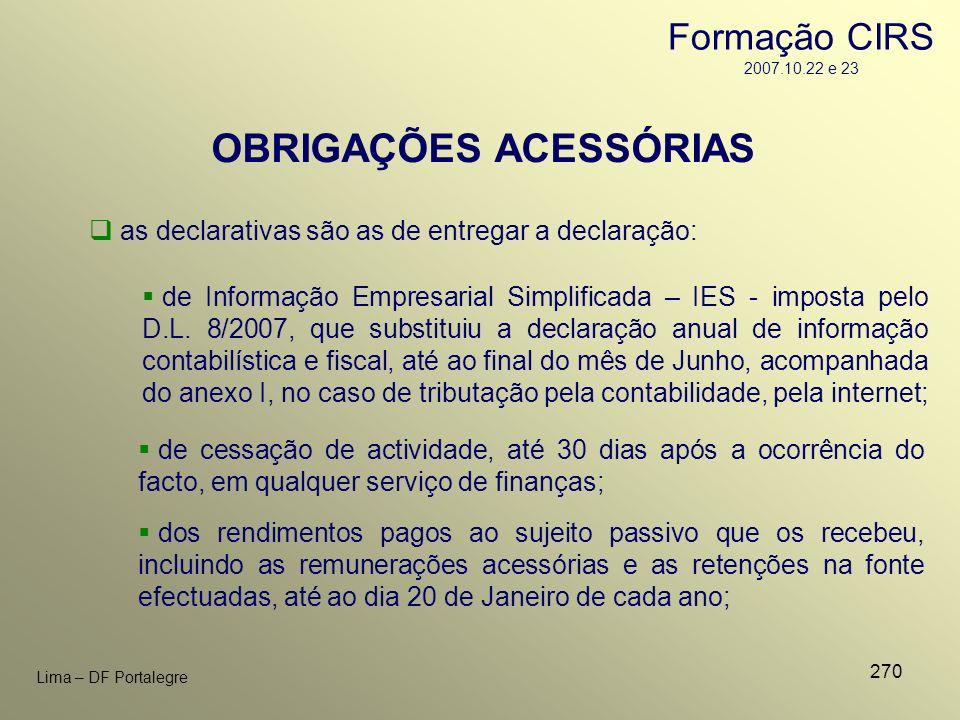 270 Lima – DF Portalegre OBRIGAÇÕES ACESSÓRIAS as declarativas são as de entregar a declaração: de cessação de actividade, até 30 dias após a ocorrênc