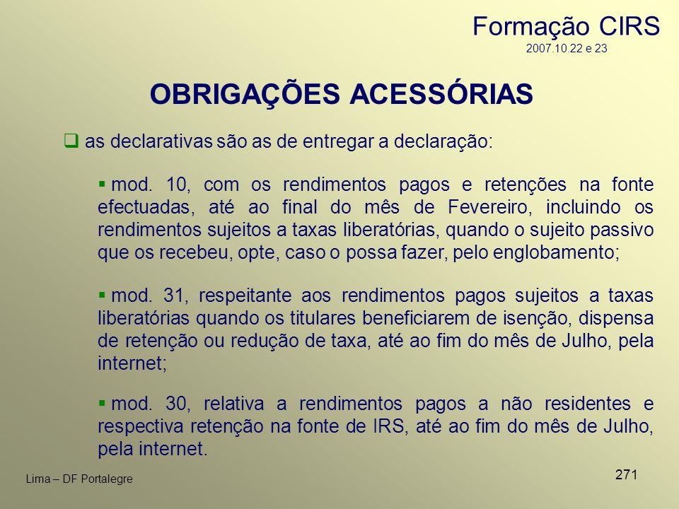 271 Lima – DF Portalegre OBRIGAÇÕES ACESSÓRIAS as declarativas são as de entregar a declaração: mod. 31, respeitante aos rendimentos pagos sujeitos a