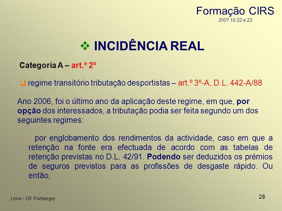 28 Lima – DF Portalegre INCIDÊNCIA REAL Categoria A – art.º 2º - por englobamento dos rendimentos da actividade, caso em que a retenção na fonte era e