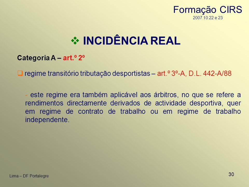 30 Lima – DF Portalegre INCIDÊNCIA REAL Categoria A – art.º 2º - este regime era também aplicável aos árbitros, no que se refere a rendimentos directa