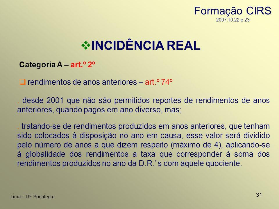 31 Lima – DF Portalegre INCIDÊNCIA REAL Categoria A – art.º 2º rendimentos de anos anteriores – art.º 74º. desde 2001 que não são permitidos reportes
