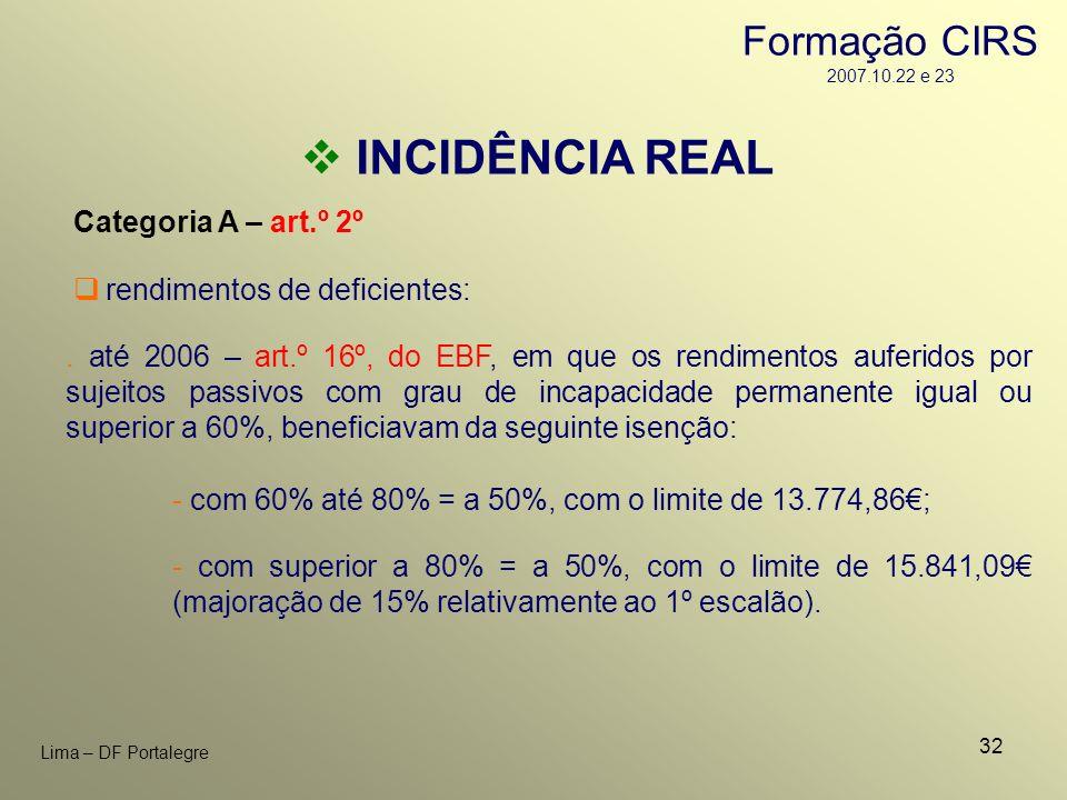 32 Lima – DF Portalegre INCIDÊNCIA REAL Categoria A – art.º 2º rendimentos de deficientes:. até 2006 – art.º 16º, do EBF, em que os rendimentos auferi
