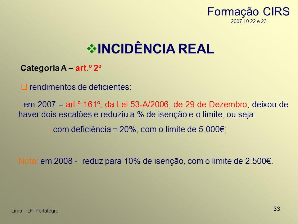 33 Lima – DF Portalegre INCIDÊNCIA REAL Categoria A – art.º 2º rendimentos de deficientes:. em 2007 – art.º 161º, da Lei 53-A/2006, de 29 de Dezembro,