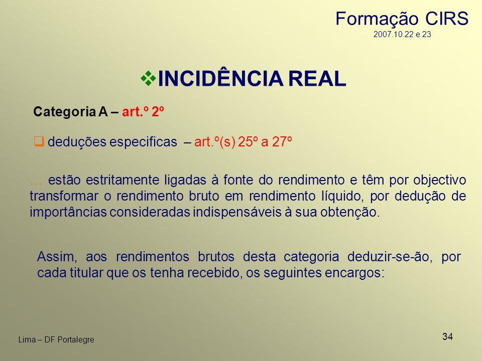 34 Lima – DF Portalegre INCIDÊNCIA REAL Categoria A – art.º 2º Assim, aos rendimentos brutos desta categoria deduzir-se-ão, por cada titular que os te
