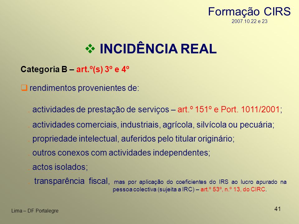 41 Lima – DF Portalegre INCIDÊNCIA REAL Categoria B – art.º(s) 3º e 4º. actividades de prestação de serviços – art.º 151º e Port. 1011/2001; rendiment