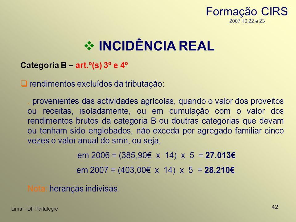 42 Lima – DF Portalegre INCIDÊNCIA REAL Categoria B – art.º(s) 3º e 4º. provenientes das actividades agrícolas, quando o valor dos proveitos ou receit