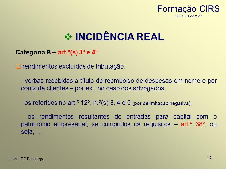 43 Lima – DF Portalegre INCIDÊNCIA REAL Categoria B – art.º(s) 3º e 4º. verbas recebidas a título de reembolso de despesas em nome e por conta de clie