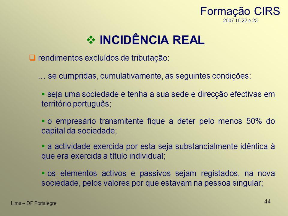 44 Lima – DF Portalegre rendimentos excluídos de tributação: INCIDÊNCIA REAL … se cumpridas, cumulativamente, as seguintes condições: a actividade exe