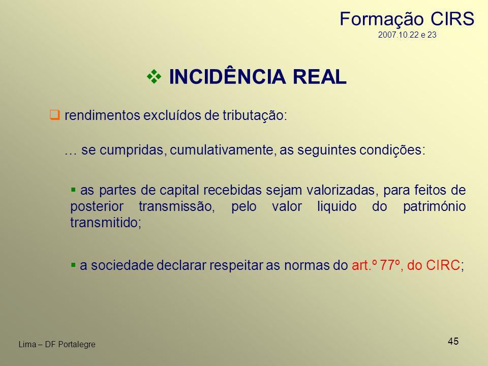 45 Lima – DF Portalegre rendimentos excluídos de tributação: INCIDÊNCIA REAL … se cumpridas, cumulativamente, as seguintes condições: as partes de cap