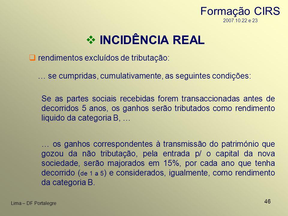 46 Lima – DF Portalegre rendimentos excluídos de tributação: INCIDÊNCIA REAL … se cumpridas, cumulativamente, as seguintes condições: Se as partes soc