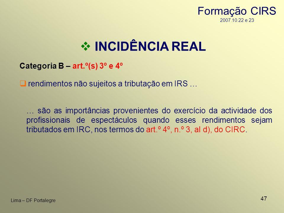 47 Lima – DF Portalegre INCIDÊNCIA REAL Categoria B – art.º(s) 3º e 4º … são as importâncias provenientes do exercício da actividade dos profissionais