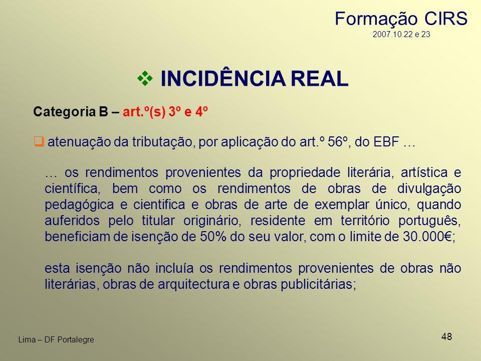 48 Lima – DF Portalegre INCIDÊNCIA REAL Categoria B – art.º(s) 3º e 4º atenuação da tributação, por aplicação do art.º 56º, do EBF … … os rendimentos