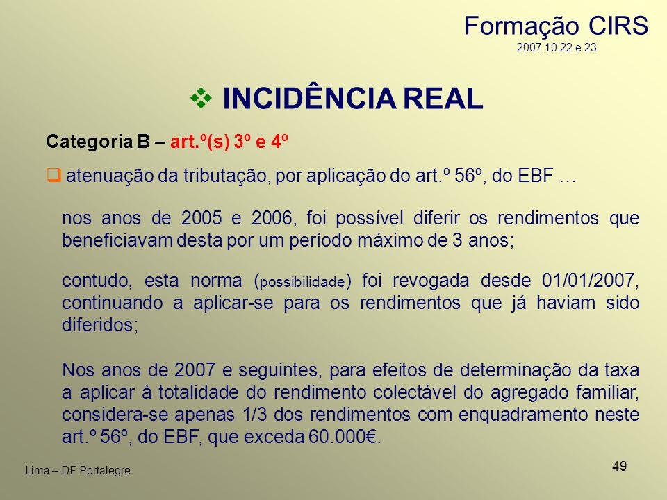 49 Lima – DF Portalegre INCIDÊNCIA REAL Categoria B – art.º(s) 3º e 4º atenuação da tributação, por aplicação do art.º 56º, do EBF … nos anos de 2005