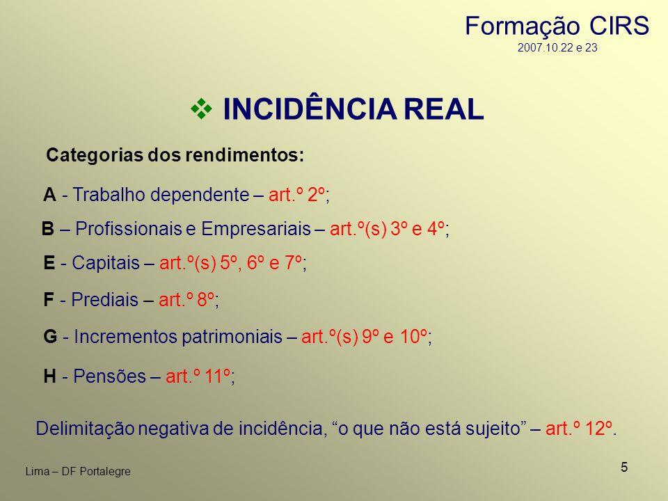 5 Lima – DF Portalegre INCIDÊNCIA REAL A - Trabalho dependente – art.º 2º; F - Prediais – art.º 8º; B – Profissionais e Empresariais – art.º(s) 3º e 4