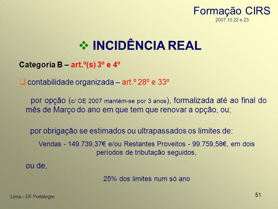 51 Lima – DF Portalegre INCIDÊNCIA REAL Categoria B – art.º(s) 3º e 4º. por opção ( c/ OE 2007 mantém-se por 3 anos ), formalizada até ao final do mês