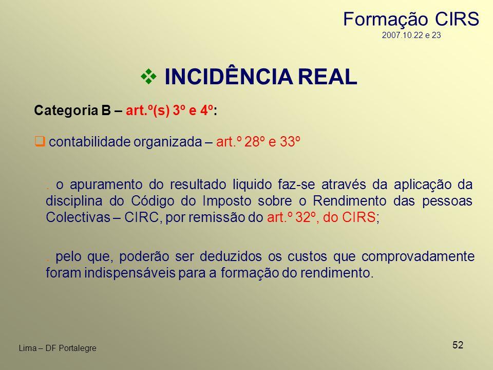 52 Lima – DF Portalegre INCIDÊNCIA REAL Categoria B – art.º(s) 3º e 4º:. o apuramento do resultado liquido faz-se através da aplicação da disciplina d