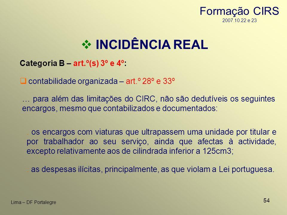 54 Lima – DF Portalegre INCIDÊNCIA REAL Categoria B – art.º(s) 3º e 4º: … para além das limitações do CIRC, não são dedutíveis os seguintes encargos,