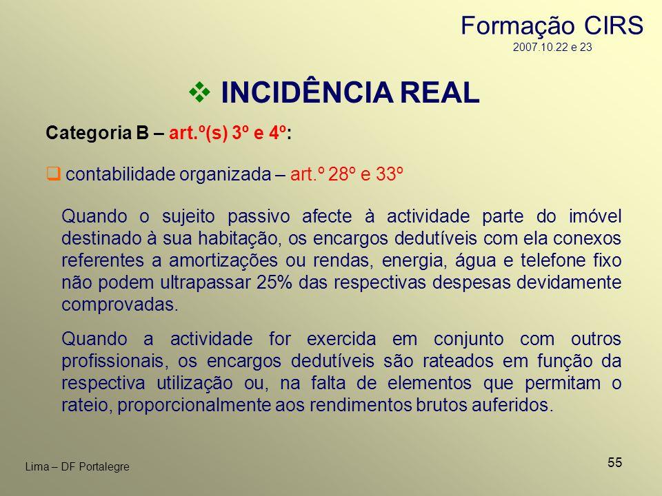 55 Lima – DF Portalegre INCIDÊNCIA REAL Categoria B – art.º(s) 3º e 4º: contabilidade organizada – art.º 28º e 33º Quando o sujeito passivo afecte à a