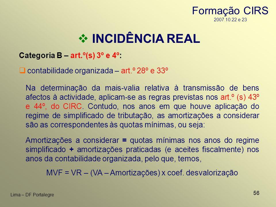 56 Lima – DF Portalegre INCIDÊNCIA REAL Categoria B – art.º(s) 3º e 4º: contabilidade organizada – art.º 28º e 33º Na determinação da mais-valia relat
