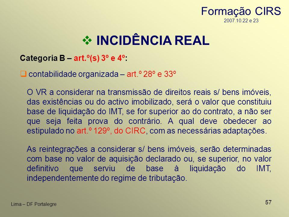 57 Lima – DF Portalegre INCIDÊNCIA REAL Categoria B – art.º(s) 3º e 4º: contabilidade organizada – art.º 28º e 33º O VR a considerar na transmissão de