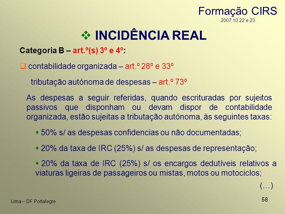 58 Lima – DF Portalegre INCIDÊNCIA REAL Categoria B – art.º(s) 3º e 4º: contabilidade organizada – art.º 28º e 33º As despesas a seguir referidas, qua