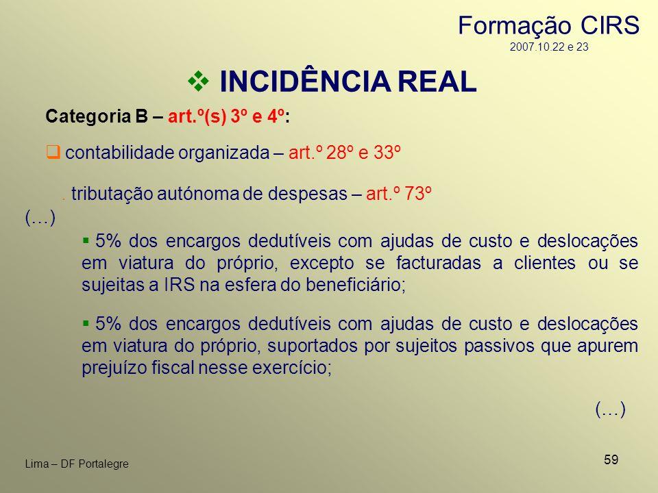 59 Lima – DF Portalegre INCIDÊNCIA REAL Categoria B – art.º(s) 3º e 4º: contabilidade organizada – art.º 28º e 33º 5% dos encargos dedutíveis com ajud