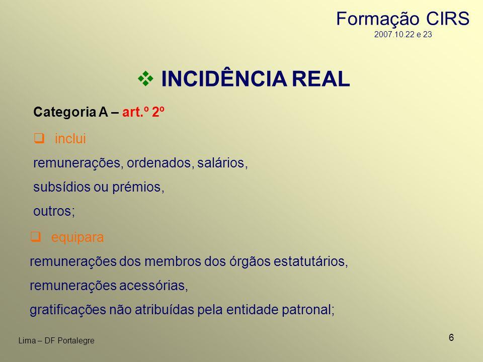 6 Lima – DF Portalegre INCIDÊNCIA REAL Categoria A – art.º 2º inclui remunerações, ordenados, salários, subsídios ou prémios, outros; equipara remuner