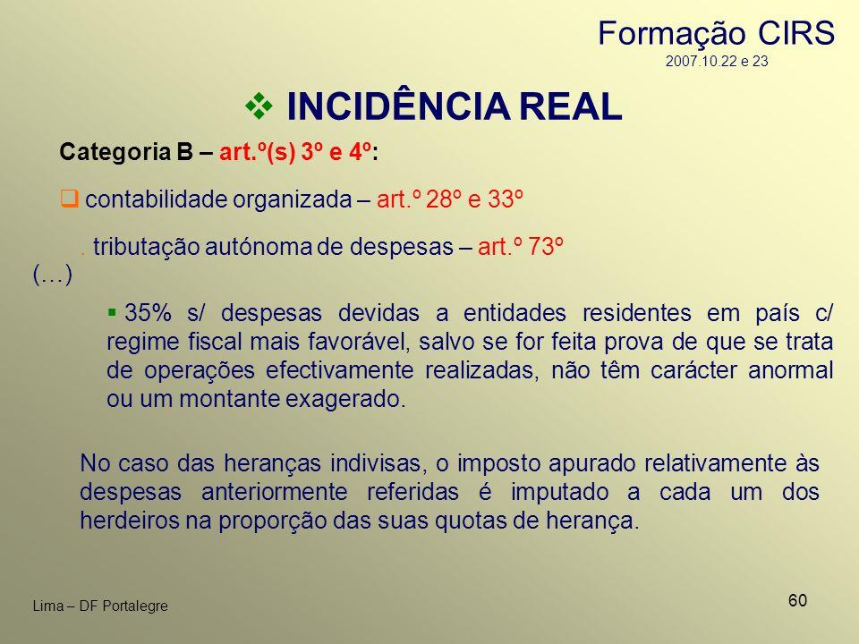 60 Lima – DF Portalegre INCIDÊNCIA REAL Categoria B – art.º(s) 3º e 4º: contabilidade organizada – art.º 28º e 33º No caso das heranças indivisas, o i