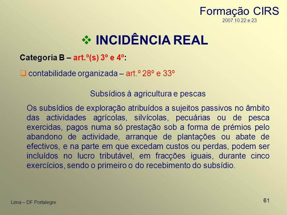 61 Lima – DF Portalegre INCIDÊNCIA REAL Categoria B – art.º(s) 3º e 4º: contabilidade organizada – art.º 28º e 33º Subsídios à agricultura e pescas Os