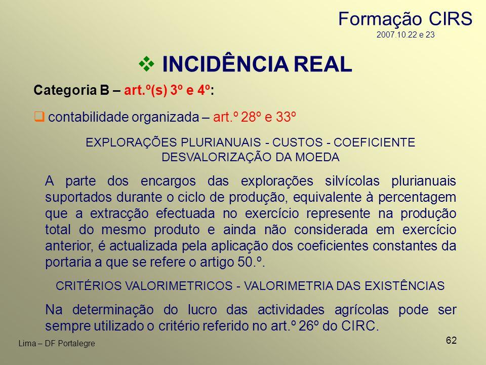 62 Lima – DF Portalegre INCIDÊNCIA REAL Categoria B – art.º(s) 3º e 4º: contabilidade organizada – art.º 28º e 33º EXPLORAÇÕES PLURIANUAIS - CUSTOS -