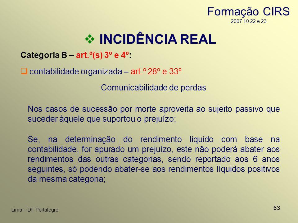 63 Lima – DF Portalegre INCIDÊNCIA REAL Categoria B – art.º(s) 3º e 4º: contabilidade organizada – art.º 28º e 33º Comunicabilidade de perdas Nos caso