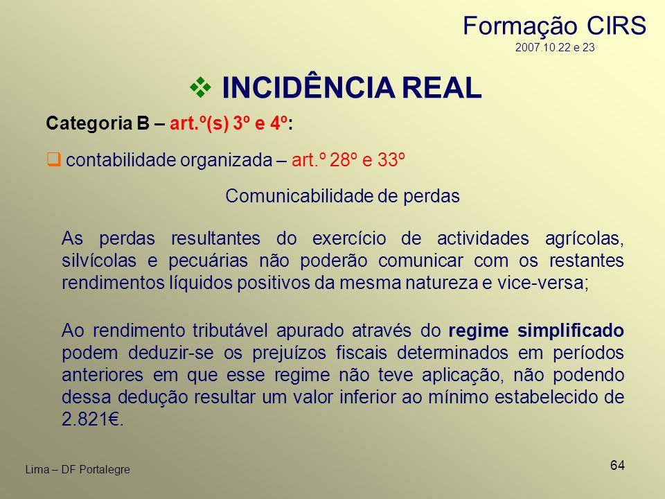64 Lima – DF Portalegre INCIDÊNCIA REAL Categoria B – art.º(s) 3º e 4º: contabilidade organizada – art.º 28º e 33º Comunicabilidade de perdas As perda