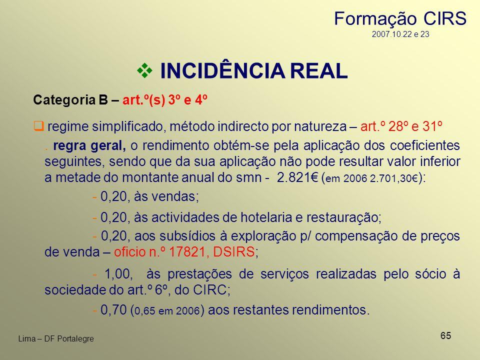 65 Lima – DF Portalegre INCIDÊNCIA REAL Categoria B – art.º(s) 3º e 4º - 0,70 ( 0,65 em 2006 ) aos restantes rendimentos. regime simplificado, método