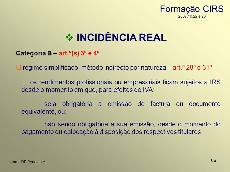66 Lima – DF Portalegre INCIDÊNCIA REAL Categoria B – art.º(s) 3º e 4º regime simplificado, método indirecto por natureza – art.º 28º e 31º … os rendi