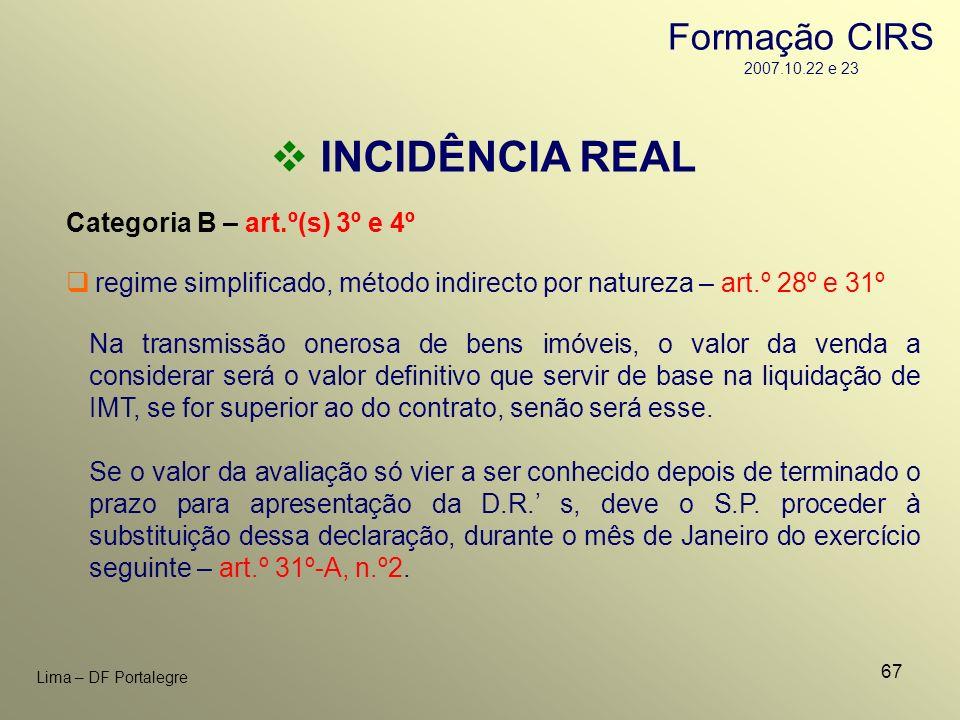 67 Lima – DF Portalegre INCIDÊNCIA REAL Categoria B – art.º(s) 3º e 4º regime simplificado, método indirecto por natureza – art.º 28º e 31º Na transmi