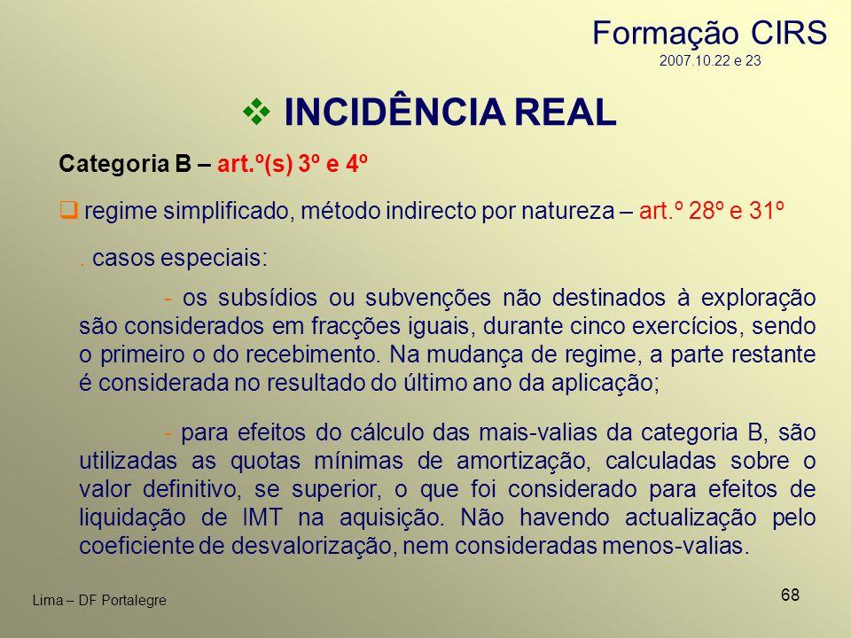68 Lima – DF Portalegre INCIDÊNCIA REAL Categoria B – art.º(s) 3º e 4º. casos especiais: regime simplificado, método indirecto por natureza – art.º 28
