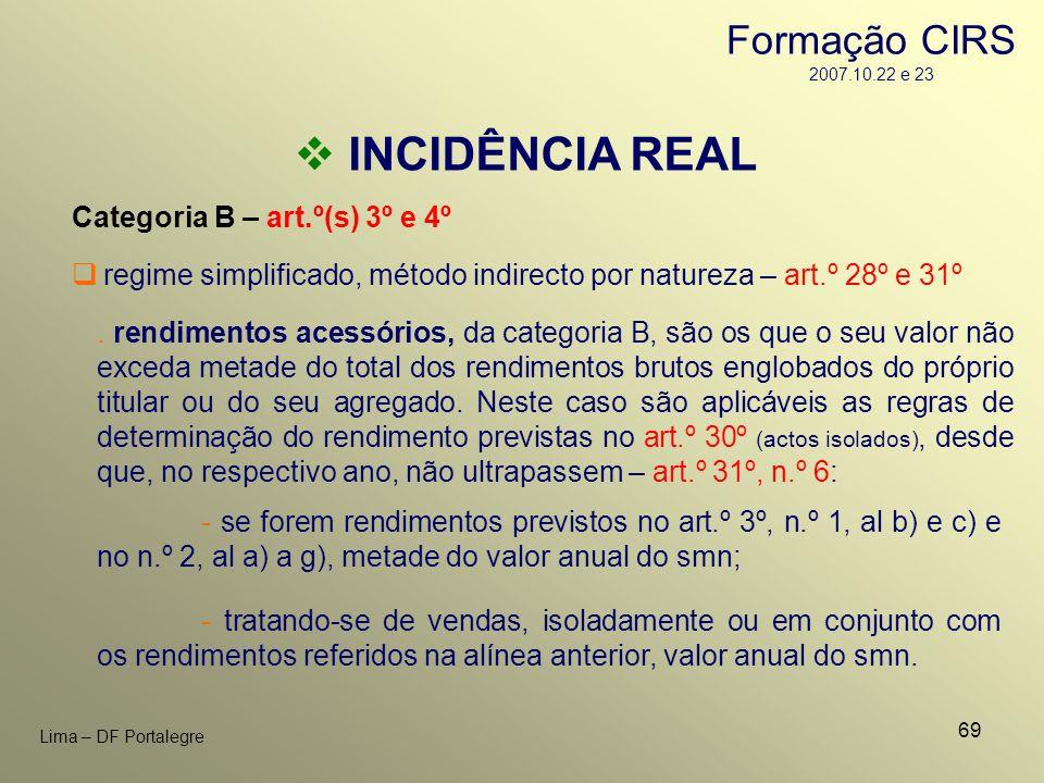 69 Lima – DF Portalegre INCIDÊNCIA REAL Categoria B – art.º(s) 3º e 4º. rendimentos acessórios, da categoria B, são os que o seu valor não exceda meta