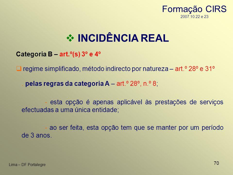 70 Lima – DF Portalegre INCIDÊNCIA REAL Categoria B – art.º(s) 3º e 4º. pelas regras da categoria A – art.º 28º, n.º 8; regime simplificado, método in