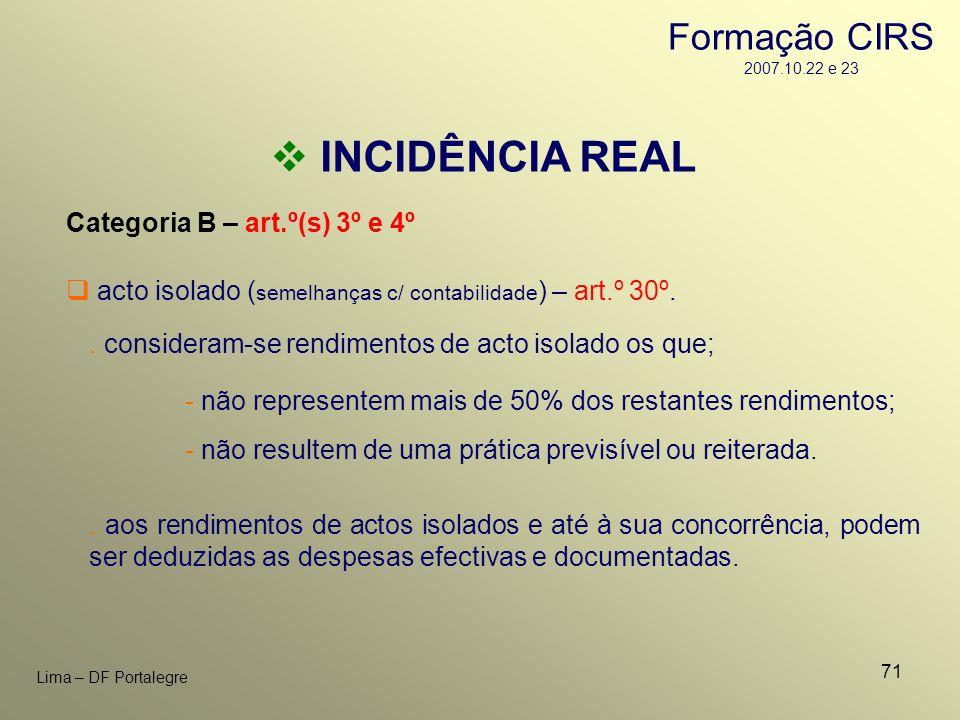 71 Lima – DF Portalegre INCIDÊNCIA REAL Categoria B – art.º(s) 3º e 4º. consideram-se rendimentos de acto isolado os que; - não representem mais de 50