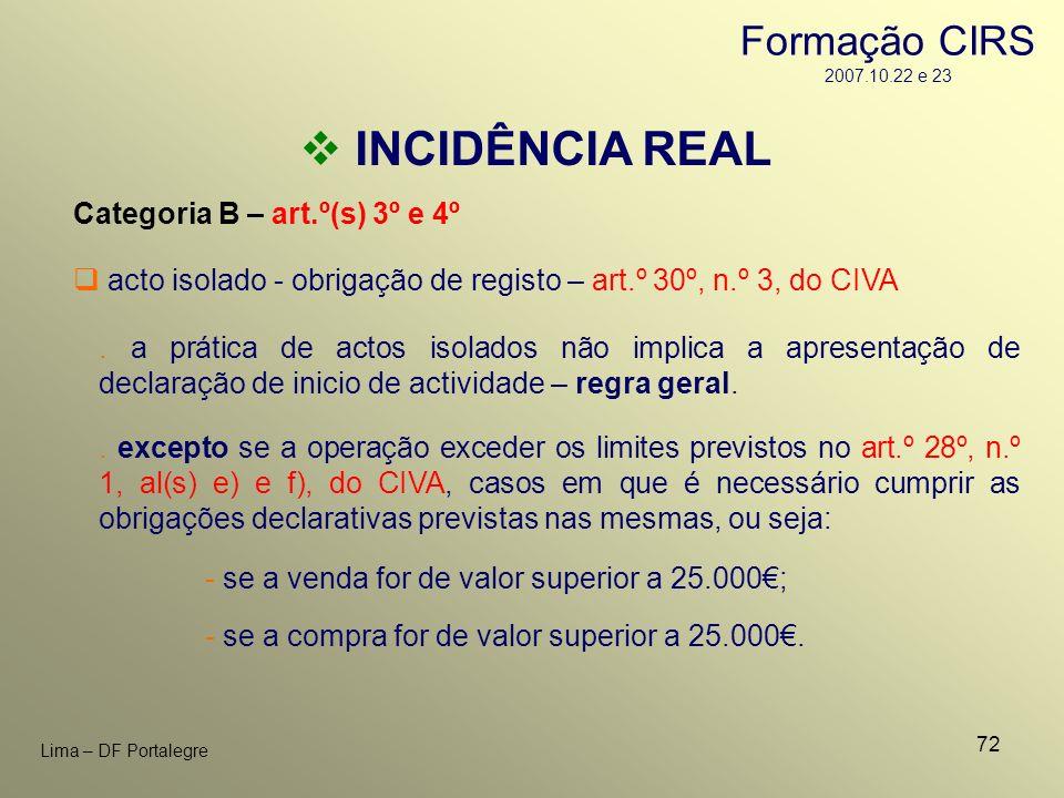 72 Lima – DF Portalegre INCIDÊNCIA REAL Categoria B – art.º(s) 3º e 4º. a prática de actos isolados não implica a apresentação de declaração de inicio
