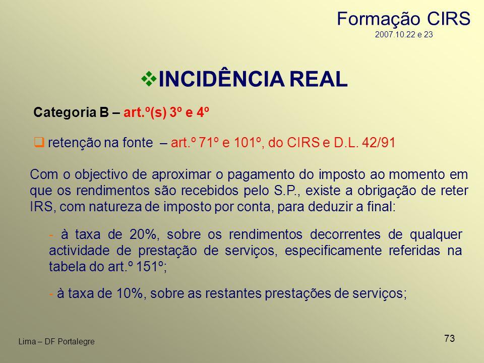 73 Lima – DF Portalegre INCIDÊNCIA REAL Categoria B – art.º(s) 3º e 4º - à taxa de 20%, sobre os rendimentos decorrentes de qualquer actividade de pre