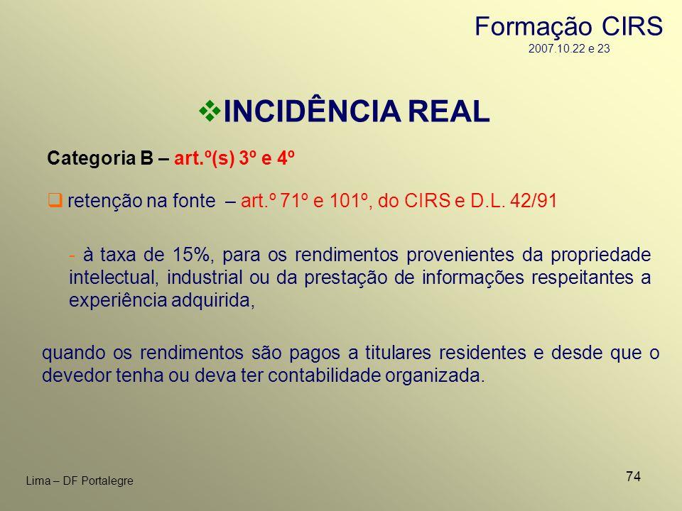 74 Lima – DF Portalegre INCIDÊNCIA REAL Categoria B – art.º(s) 3º e 4º - à taxa de 15%, para os rendimentos provenientes da propriedade intelectual, i