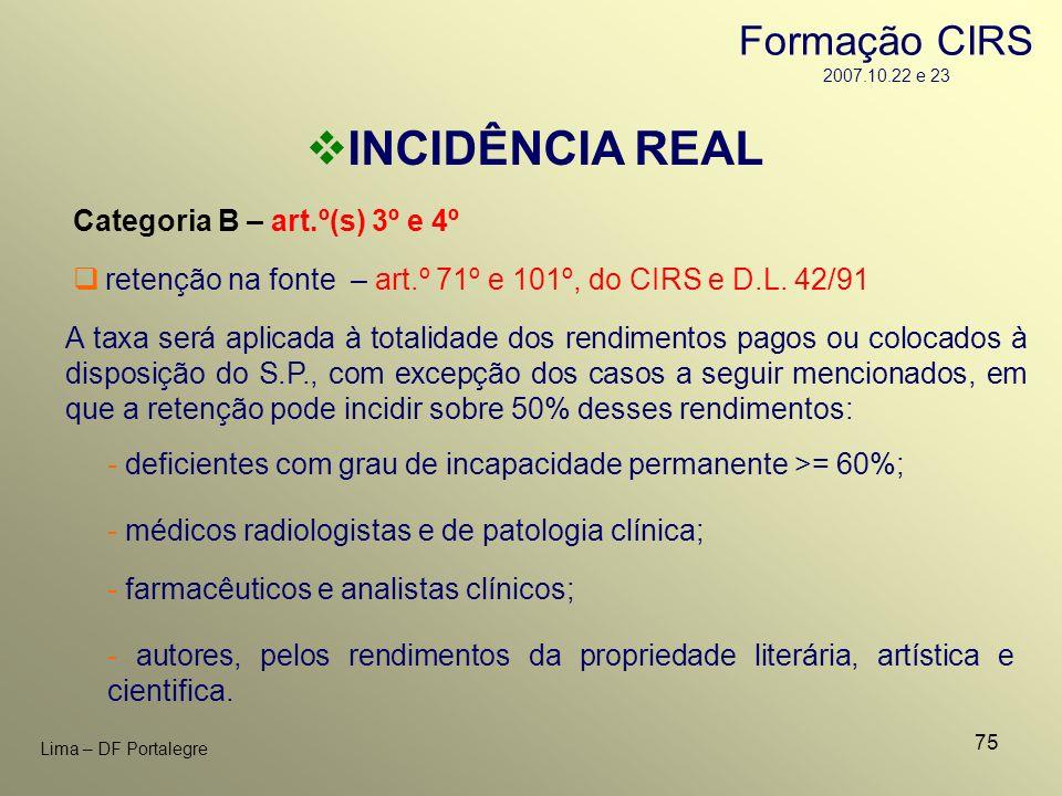75 Lima – DF Portalegre INCIDÊNCIA REAL Categoria B – art.º(s) 3º e 4º - deficientes com grau de incapacidade permanente >= 60%; A taxa será aplicada