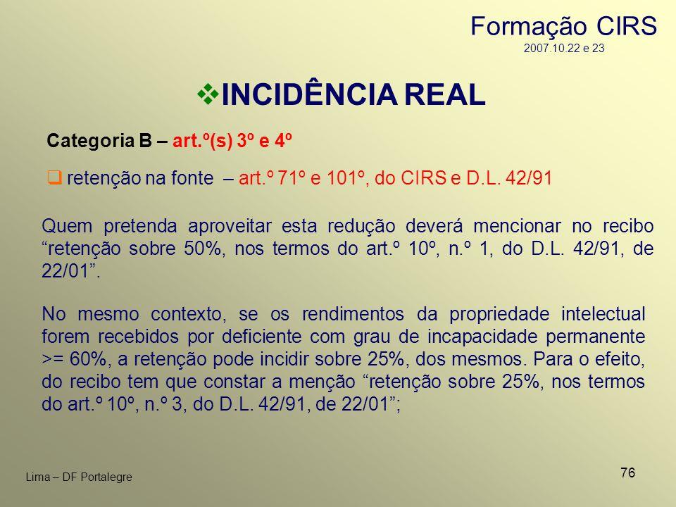 76 Lima – DF Portalegre INCIDÊNCIA REAL Categoria B – art.º(s) 3º e 4º No mesmo contexto, se os rendimentos da propriedade intelectual forem recebidos
