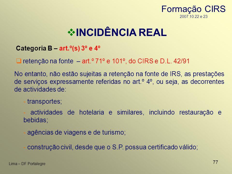 77 Lima – DF Portalegre INCIDÊNCIA REAL Categoria B – art.º(s) 3º e 4º - transportes; No entanto, não estão sujeitas a retenção na fonte de IRS, as pr
