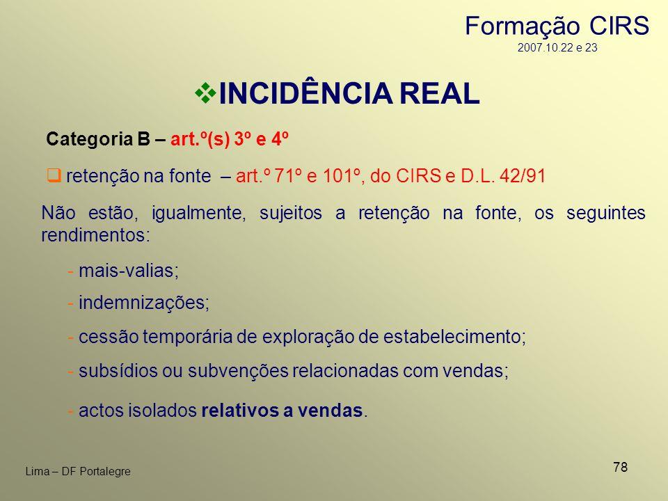 78 Lima – DF Portalegre INCIDÊNCIA REAL Categoria B – art.º(s) 3º e 4º - mais-valias; Não estão, igualmente, sujeitos a retenção na fonte, os seguinte