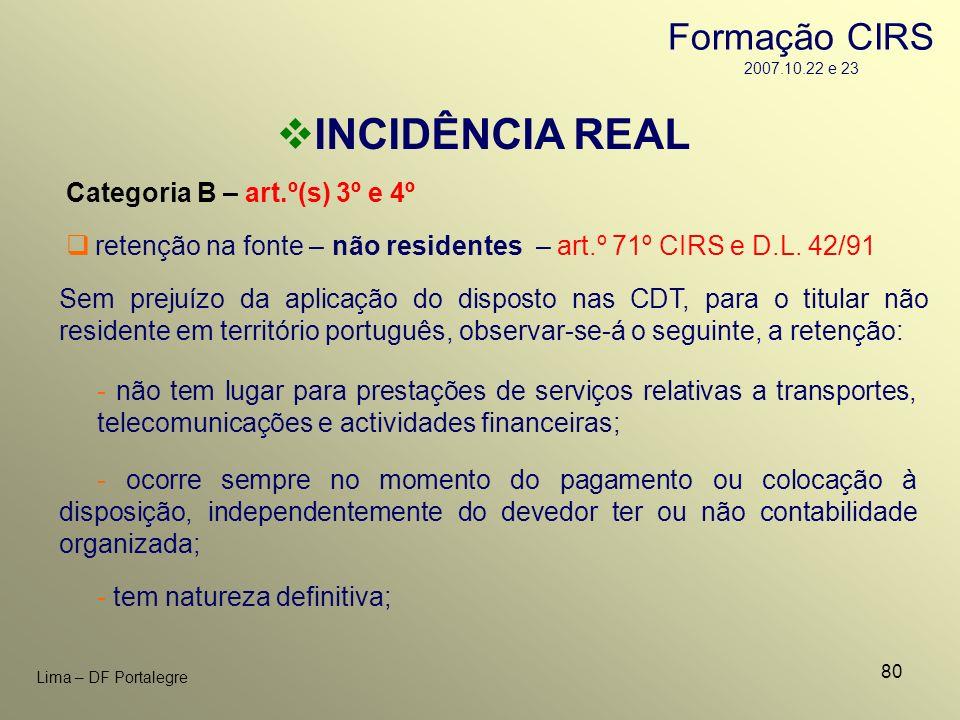 80 Lima – DF Portalegre INCIDÊNCIA REAL Categoria B – art.º(s) 3º e 4º - ocorre sempre no momento do pagamento ou colocação à disposição, independente