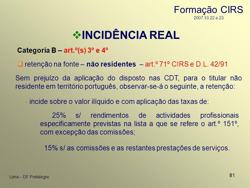 81 Lima – DF Portalegre INCIDÊNCIA REAL Categoria B – art.º(s) 3º e 4º Sem prejuízo da aplicação do disposto nas CDT, para o titular não residente em